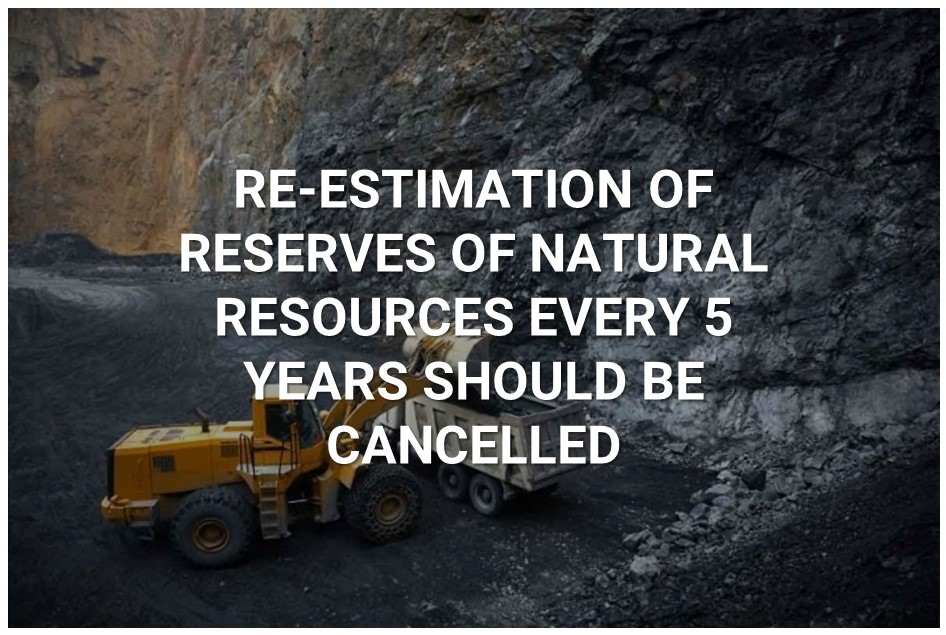 Re-estimation of Reserves of Natural Resources Every 5 Years Should Be Cancelled